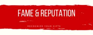Fame & Reputation
