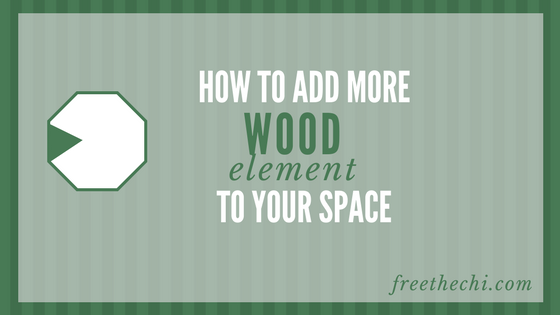 How and Why to Add More Wood Element to Your Space